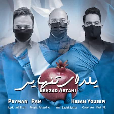 دانلود آهنگ بهزاد ابطحی و پیمان پام و حسام یوسفی یلدای تنهایی Behzad Abtahi Yaldaye Tanhaei (Ft Peyman Pam ft Hesam Yousefi)
