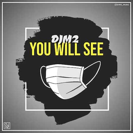 دانلود آهنگ دی جی ام ۲ You Will See DJM2 You Will See