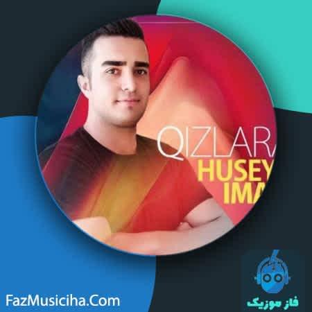 دانلود آهنگ ترکی حسین ایمانی قیزلارا Huseyn Imani Qizlara
